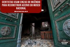 Cientistas usam cinzas do incêndio para reconstruir acervo do Museu Nacional