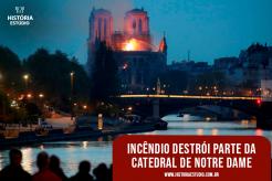 Incêndio destroi parte da Catedral de Notre Dame de Paris