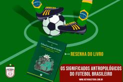 Os significados antropológicos do futebol brasileiro